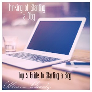 How to Start a Blog: Beginners Top 5 Tips - Allurin' Beauty