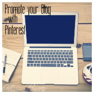 How to use Pinterest for Blogging - www.allurinbeauty.com